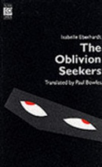 The Oblivion Seekers (Peter Owen Modern Classics) - Isabelle Eberhardt