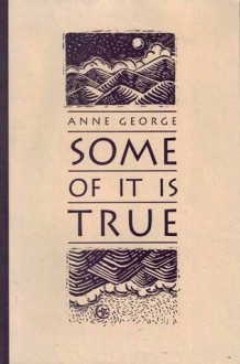 Some of It is True - Anne George