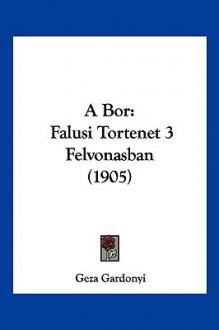 A Bor: Falusi Tortenet 3 Felvonasban (1905) - Géza Gárdonyi