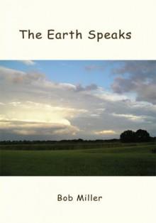 The Earth Speaks - Bob Miller