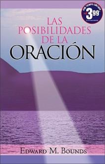 Las Posibilidades de la Oracion - Edward Bounds