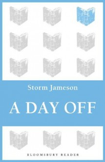 A Day Off (Bloomsbury Reader) - Storm Jameson