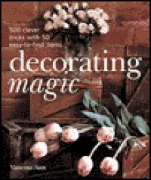 Decorating Magic: 500 Clever Tricks with 50 Easy-to-Find Items - Vanessa-Ann