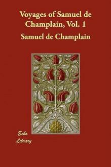 Voyages of Samuel de Champlain, Vol. 1 - Samuel de Champlain