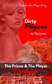 Dirty Players: The Prince & The Player Prologue - Tia Louise