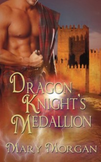 Dragon Knight's Medallion - Mary Morgan
