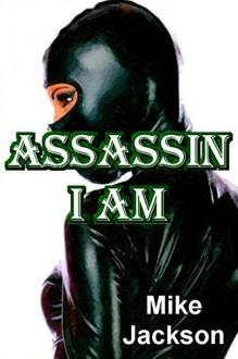 Assassin I Am - Mike Jackson