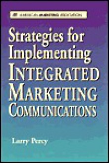 Strategies for Implementing Integrated Marketing Communications - Larry Percy