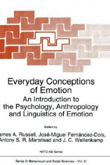 Everyday Conceptions of Emotion: An Introduction to the Psychology, Anthropology and Linguistics of Emotion - Jose-Miguel Fernandez-Dols