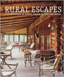 Rural Escapes: A Celebration of North American Homes - Bo Niles