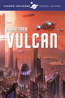 Hidden Universe Travel Guide: Star Trek: Vulcan - Dayton Ward