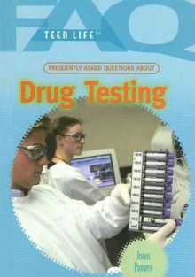 Frequently Asked Questions About Drug Testing (Faq: Teen Life: Set 2) - Jonas Pomere