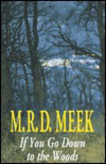 If You Go Down to the Woods (Lennox Kemp, Book 13) - M.R.D. Meek
