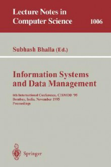 Information Systems and Data Management: 6th International Conference, Cismod '95, Bombay, India, November 15-17, 1995. Proceedings - Subhash Bhalla