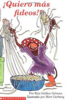 More Spaghetti, I Say: Quiero Mas Fideos! - Rita Goldman Gelman,Mort Gerberg,Rita Golden Gelman,Rita Golden Gelman