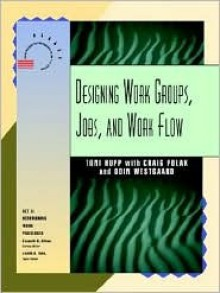 Designing Work Groups, Jobs, and Work Flow - Toni Hupp, Odin Westgaard