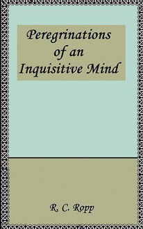 Peregrinations of an Inquisitive Mind - R.C. Ropp
