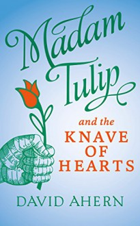 Madam Tulip and the Knave of Hearts - David Ahern