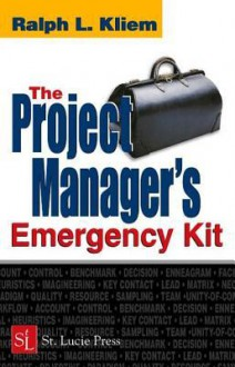 The Project Manager's Emergency Kit - Ralph L. Kliem PMP