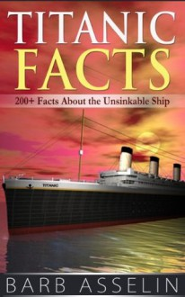 Titanic Facts: 200+ Facts About the Unsinkable Ship - Barb Asselin