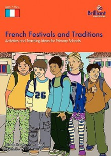 French Festivals and Traditions-Activities and Teaching Ideas for Primary Schools - Nicolette Hannam, Michelle Williams