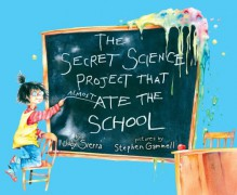 The Secret Science Project That Almost Ate the School (Paula Wiseman Books) - Judy Sierra, Stephen Gammell