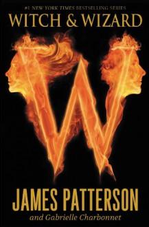 Witch & Wizard - James Patterson, Gabrielle Charbonnet