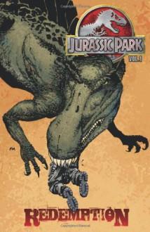Jurassic Park Volume 1: Redemption - Bob Schreck,Nate Van Dyke,Frank Miller