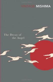 The Decay of the Angel - Yukio Mishima, Edward G. Seidensticker