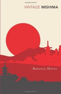 Runaway Horses - Yukio Mishima, Michael Gallagher