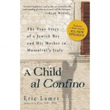 A Child al Confino: The True Story of a Jewish Boy and His Mother in Mussolini's Italy - Eric Lamet, Risa Sodi