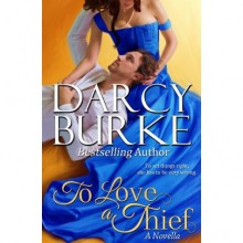 To Love A Thief (Secrets & Scandals, #4) - Darcy Burke
