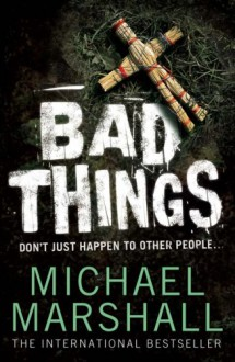 Bad Things - Michael Marshall Smith