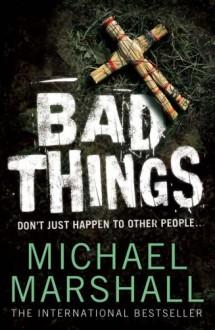 Bad Things - Michael Marshall Smith