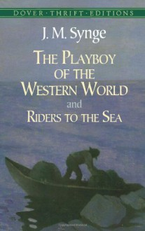 The Playboy of the Western World & Riders to the Sea - J.M. Synge