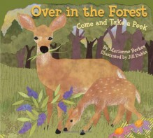 Over in the Forest: Come and Take a Peek - Marianne Berkes, Jill Dubin