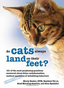 Do Cats Always Land on Their Feet?: 101 of the Most Perplexing Questions Answered about Feline Unfathomables, Medical Mysteries & Befuddling Behaviors - Marty Becker, Gina Spadafori