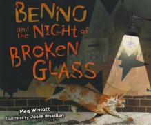 Benno and the Night of Broken Glass (Holocaust) - Meg Wiviott, Josée Bisaillon