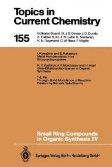 Topics in Current Chemistry: Small Ring Compounds in Organic Synthesis IV (Topics in Current Chemistry) - Armin de Meijere, Tse-Lok Ho, Henning Hopf, Rafael R. Kostikov