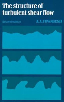 The Structure of Turbulent Shear Flow (Cambridge Monographs on Mechanics) - A. Townsend, S. Davis, L. Freud, V. Tvergaard, G. Batchelor, S. Leibovich