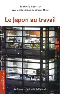 Le Japon au travail - Bernard Bernier, Vincent Mirza