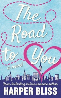The Road to You: A Lesbian Romance Novel - Harper Bliss