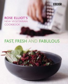 Fast, Fresh and Fabulous - Rose Elliot