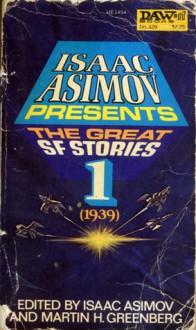 Isaac Asimov Presents The Great SF Stories 1: 1939 - Isaac Asimov, Martin H. Greenberg