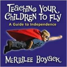 Teaching Your Children to Fly - Merrilee Boyack
