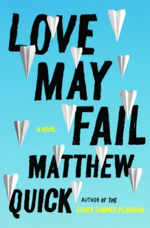Love May Fail - Matthew Quick