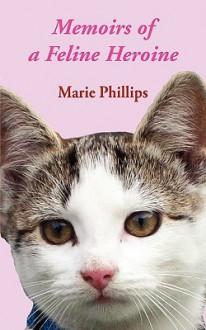 Memoirs of a Feline Heroine - Marie Phillips
