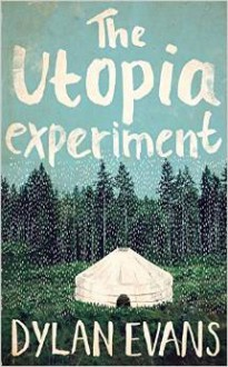 The Utopia Experiment - Dylan Evans