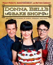 Donna Bell's Bake Shop: Recipes and Stories of Family, Friends, and Food - Matthew Sandusky, Pauley Perrette, Darren Greenblatt