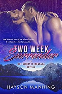 Two Week Surrender (Hot Nights in Montana Book 1) - Hayson Manning